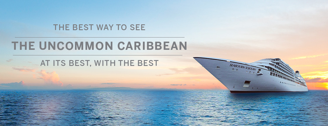 Seabourn | The Best Way To See The Uncommon Caribbean At Its Best, With The Best
